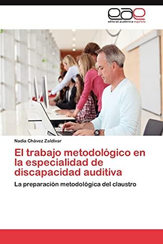 9783659033711: El trabajo metodológico en la especialidad de discapacidad auditiva: La preparación metodológica del claustro (Spanish Edition)