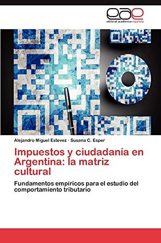 9783659033810: Impuestos y ciudadanía en Argentina: la matriz cultural: Fundamentos empíricos para el estudio del comportamiento tributario (Spanish Edition)