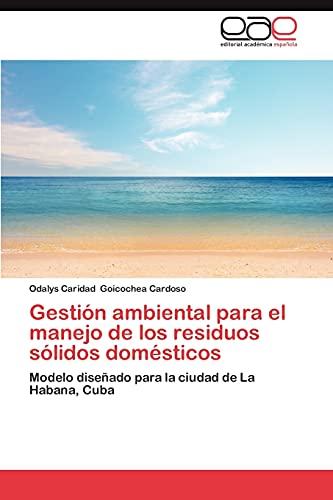 9783659033841: Gestión ambiental para el manejo de los residuos sólidos domésticos: Modelo diseñado para la ciudad de La Habana, Cuba (Spanish Edition)