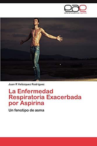 La Enfermedad Respiratoria Exacerbada Por Aspirina: Juan R Velázquez RodrÃguez