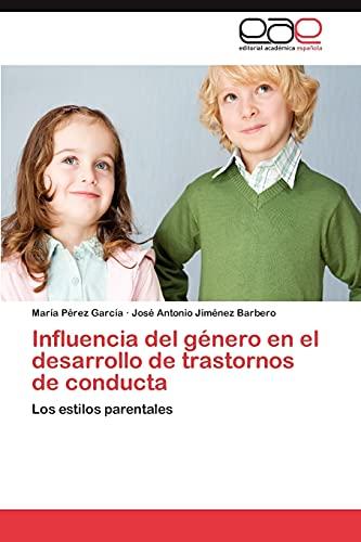 9783659033926: Influencia del género en el desarrollo de trastornos de conducta: Los estilos parentales (Spanish Edition)