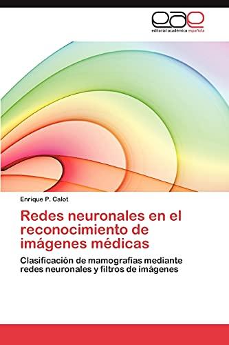 9783659033940: Redes neuronales en el reconocimiento de imágenes médicas: Clasificación de mamografías mediante redes neuronales y filtros de imágenes (Spanish Edition)