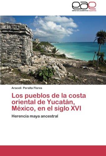 9783659034015: Los pueblos de la costa oriental de Yucatán, México, en el siglo XVI: Herencia maya ancestral