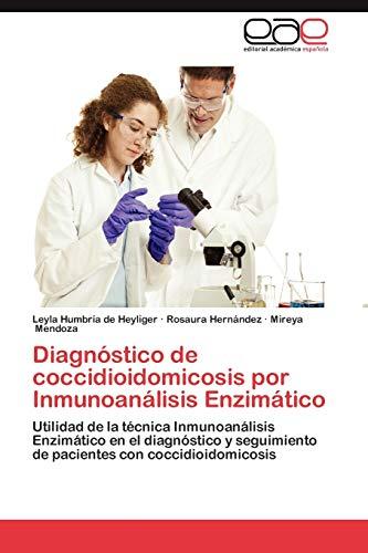 9783659034398: Diagnóstico de coccidioidomicosis por Inmunoanálisis Enzimático: Utilidad de la técnica Inmunoanálisis Enzimático en el diagnóstico y seguimiento de pacientes con coccidioidomicosis (Spanish Edition)