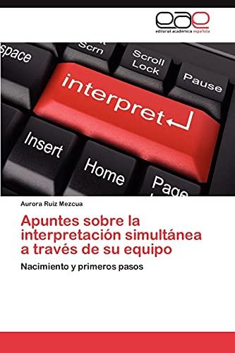 9783659035012: Apuntes sobre la interpretación simultánea a través de su equipo: Nacimiento y primeros pasos (Spanish Edition)