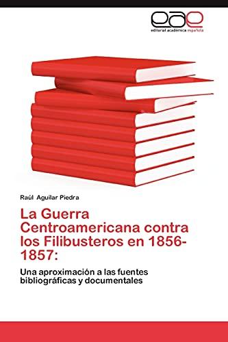 9783659035036: La Guerra Centroamericana contra los Filibusteros en 1856-1857:: Una aproximación a las fuentes bibliográficas y documentales (Spanish Edition)