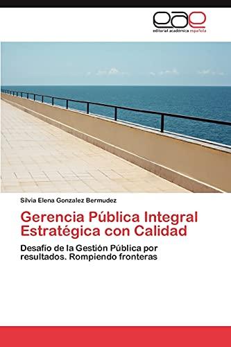 9783659035593: Gerencia Pública Integral Estratégica con Calidad: Desafío de la Gestión Pública por resultados. Rompiendo fronteras (Spanish Edition)