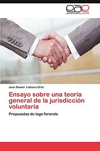 Ensayo sobre una teoría general de la jurisdicción voluntaria: Propuestas de lege ferenda (Spanish ...