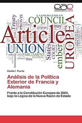 9783659036101: Análisis de la Política Exterior de Francia y Alemania: Frente a la Constitución Europea de 2004, bajo la Lógica de la Nueva Razón de Estado (Spanish Edition)