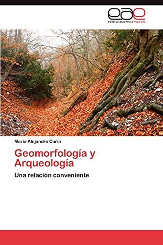 9783659036408: Geomorfología y Arqueología: Una relación conveniente (Spanish Edition)