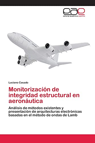 9783659036422: Monitorización de integridad estructural en aeronáutica: Análisis de métodos existentes y presentación de arquitecturas electrónicas basadas en el método de ondas de Lamb (Spanish Edition)