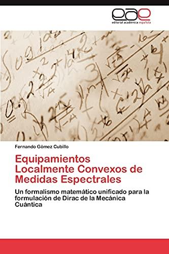 9783659037658: Equipamientos Localmente Convexos de Medidas Espectrales: Un formalismo matemático unificado para la formulación de Dirac de la Mecánica Cuántica (Spanish Edition)