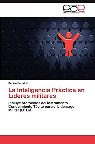 9783659037917: La Inteligencia Práctica en Líderes militares: Incluye protocolos del instrumento Conocimiento Tácito para el Liderazgo Militar (CTLM) (Spanish Edition)
