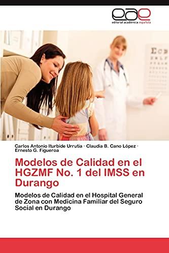 9783659037962: Modelos de Calidad en el HGZMF No. 1 del IMSS en Durango: Modelos de Calidad en el Hospital General de Zona con Medicina Familiar del Seguro Social en Durango (Spanish Edition)
