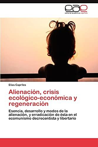 9783659038150: Alienación, crisis ecológico-económica y regeneración: Esencia, desarrollo y modos de la alienación, y erradicación de ésta en el ecomunismo decrecentista y libertario (Spanish Edition)