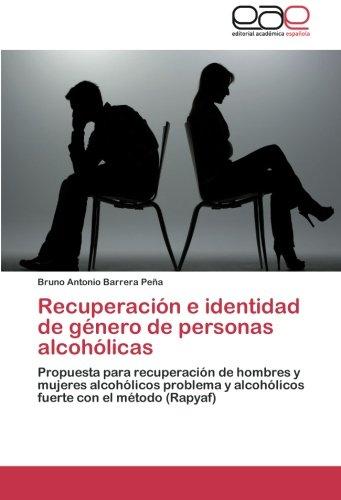 9783659038983: Recuperación e identidad de género de personas alcohólicas: Propuesta para recuperación de hombres y mujeres alcohólicos problema y alcohólicos fuerte con el método (Rapyaf) (Spanish Edition)