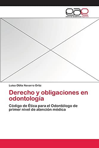 9783659039003: Derecho y obligaciones en odontología: Código de Ética para el Odontólogo de primer nivel de atención médica (Spanish Edition)