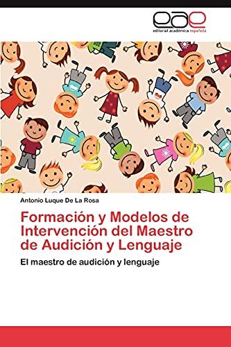 9783659039621: Formación y Modelos de Intervención del Maestro de Audición y Lenguaje: El maestro de audición y lenguaje (Spanish Edition)