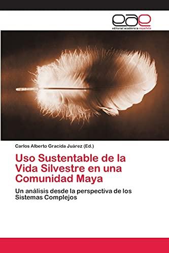 9783659039713: Uso Sustentable de la Vida Silvestre en una Comunidad Maya: Un análisis desde la perspectiva de los Sistemas Complejos (Spanish Edition)