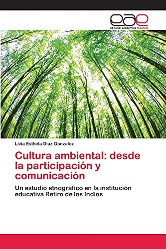 9783659039744: Cultura ambiental: desde la participación y comunicación: Un estudio etnográfico en la institución educativa Retiro de los Indios (Spanish Edition)