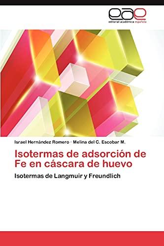 9783659039812: Isotermas de adsorción de Fe en cáscara de huevo: Isotermas de Langmuir y Freundlich (Spanish Edition)