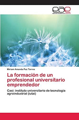 9783659039867: La formación de un profesional universitario emprendedor: Casi: instituto universitario de tecnología agroindustrial (iutai) (Spanish Edition)