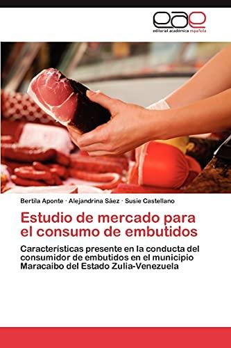 9783659039942: Estudio de mercado para el consumo de embutidos: Características presente en la conducta del consumidor de embutidos en el municipio Maracaibo del Estado Zulia-Venezuela (Spanish Edition)