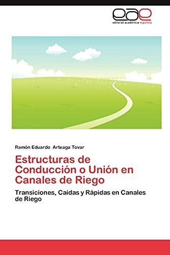 9783659039959: Estructuras de Conducción o Unión en Canales de Riego: Transiciones, Caídas y Rápidas en Canales de Riego (Spanish Edition)