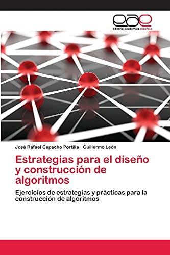 9783659040375: Estrategias para el diseño y construcción de algoritmos: Ejercicios de estrategias y prácticas para la construcción de algoritmos (Spanish Edition)
