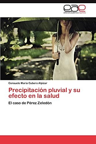Precipitación pluvial y su efecto en la salud: El caso de Pérez Zeledón (Spanish Edition): Consuelo...