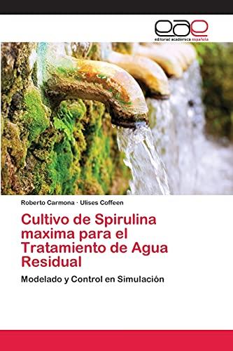 9783659040856: Cultivo de Spirulina maxima para el Tratamiento de Agua Residual: Modelado y Control en Simulación (Spanish Edition)