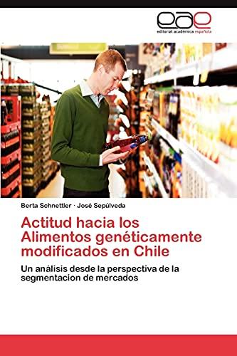 9783659042096: Actitud hacia los Alimentos genéticamente modificados en Chile: Un análisis desde la perspectiva de la segmentacion de mercados (Spanish Edition)