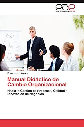 9783659042263: Manual Didáctico de Cambio Organizacional: Hacia la Gestión de Procesos, Calidad e Innovación de Negocios (Spanish Edition)