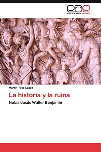 9783659042751: La historia y la ruina: Notas desde Walter Benjamin (Spanish Edition)