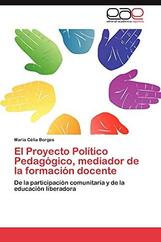 El Proyecto Politico Pedagogico, Mediador de La Formacion Docente: Maria CÃ lia Borges