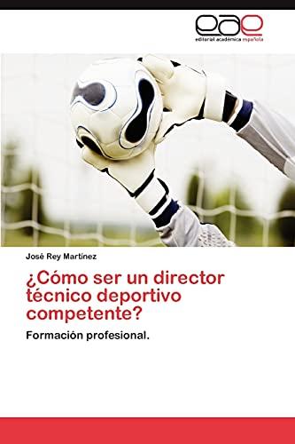 Como Ser Un Director Tecnico Deportivo Competente?: Josà Rey MartÃnez