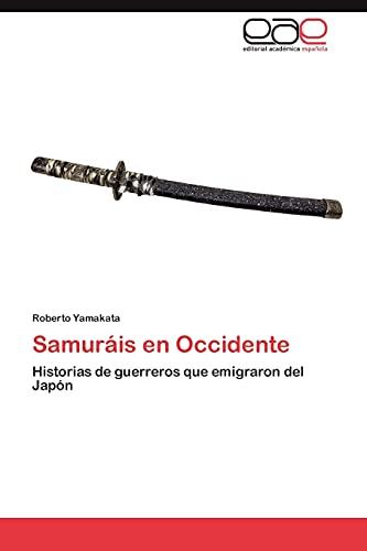 9783659043321: Samuráis en Occidente: Historias de guerreros que emigraron del Japón (Spanish Edition)