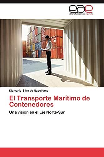 9783659043338: El Transporte Marítimo de Contenedores: Una visión en el Eje Norte-Sur (Spanish Edition)