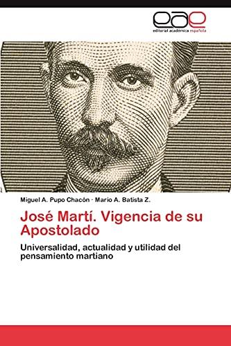9783659043840: José Martí. Vigencia de su Apostolado: Universalidad, actualidad y utilidad del pensamiento martiano (Spanish Edition)