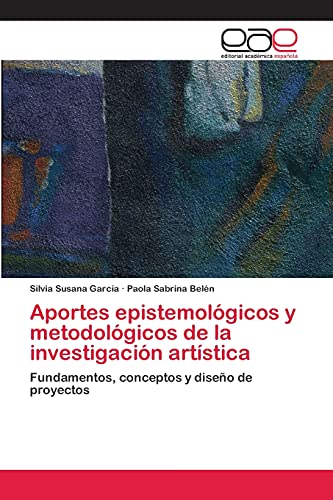 9783659044410: Aportes epistemológicos y metodológicos de la investigación artística: Fundamentos, conceptos y diseño de proyectos (Spanish Edition)