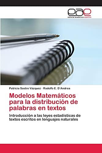 9783659044502: Modelos Matemáticos para la distribución de palabras en textos: Introducción a las leyes estadísticas de textos escritos en lenguajes naturales (Spanish Edition)