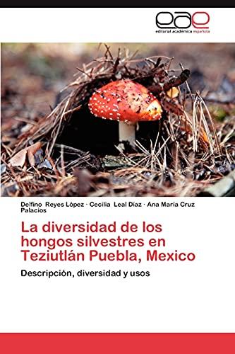 9783659044663: La diversidad de los hongos silvestres en Teziutlán Puebla, Mexico: Descripción, diversidad y usos (Spanish Edition)