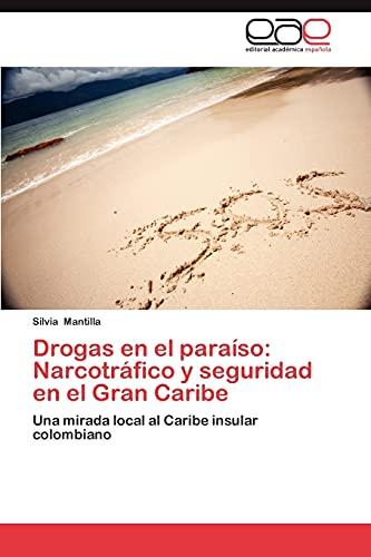 Drogas En El Paraiso: Narcotrafico y Seguridad En El Gran Caribe: Silvia Mantilla
