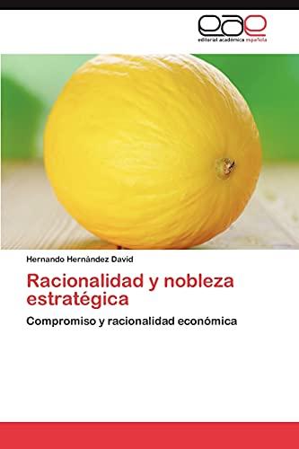 9783659044755: Racionalidad y nobleza estratégica: Compromiso y racionalidad económica (Spanish Edition)