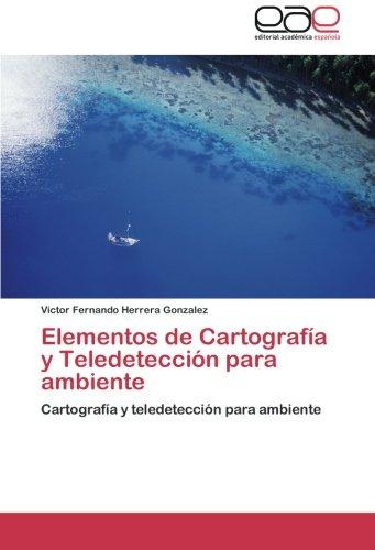 9783659044878: Elementos de Cartografía y Teledetección para ambiente: Cartografía y teledetección para ambiente (Spanish Edition)