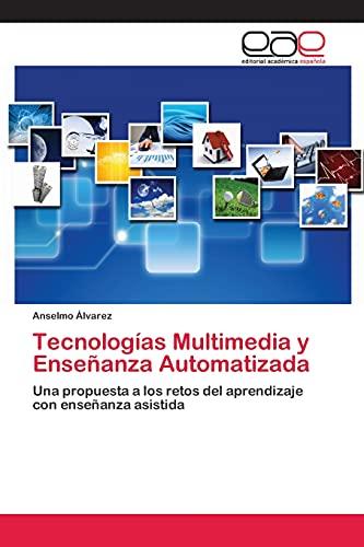 9783659044953: Tecnologías Multimedia y Enseñanza Automatizada: Una propuesta a los retos del aprendizaje con enseñanza asistida (Spanish Edition)