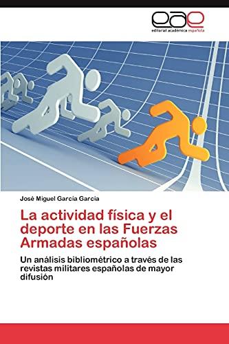 9783659045431: La actividad física y el deporte en las Fuerzas Armadas españolas: Un análisis bibliométrico a través de las revistas militares españolas de mayor difusión (Spanish Edition)