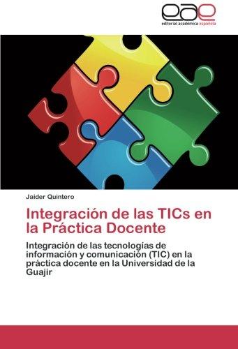 9783659045776: Integración de las TICs en la Práctica Docente: Integración de las tecnologías de información y comunicación (TIC) en la práctica docente en la Universidad de la Guajir (Spanish Edition)