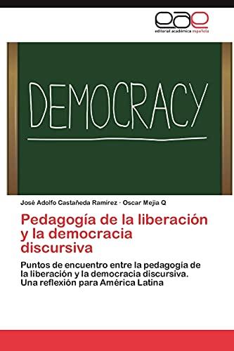 9783659045899: Pedagogía de la liberación y la democracia discursiva: Puntos de encuentro entre la pedagogía de la liberación y la democracia discursiva. Una reflexión para América Latina (Spanish Edition)