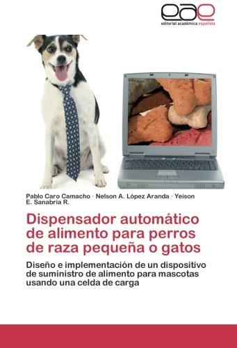 9783659045936: Dispensador automático de alimento para perros de raza pequeña o gatos: Diseño e implementación de un dispositivo de suministro de alimento para mascotas usando una celda de carga